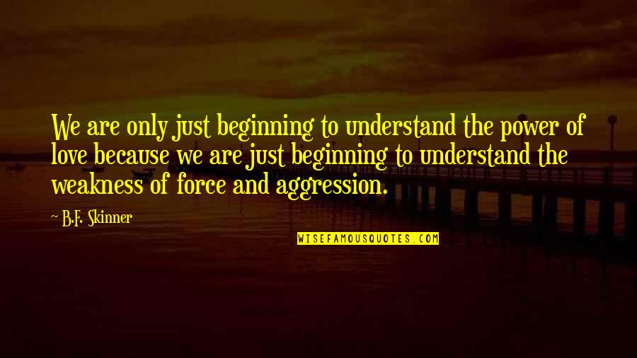 Love My Weakness Quotes By B.F. Skinner: We are only just beginning to understand the