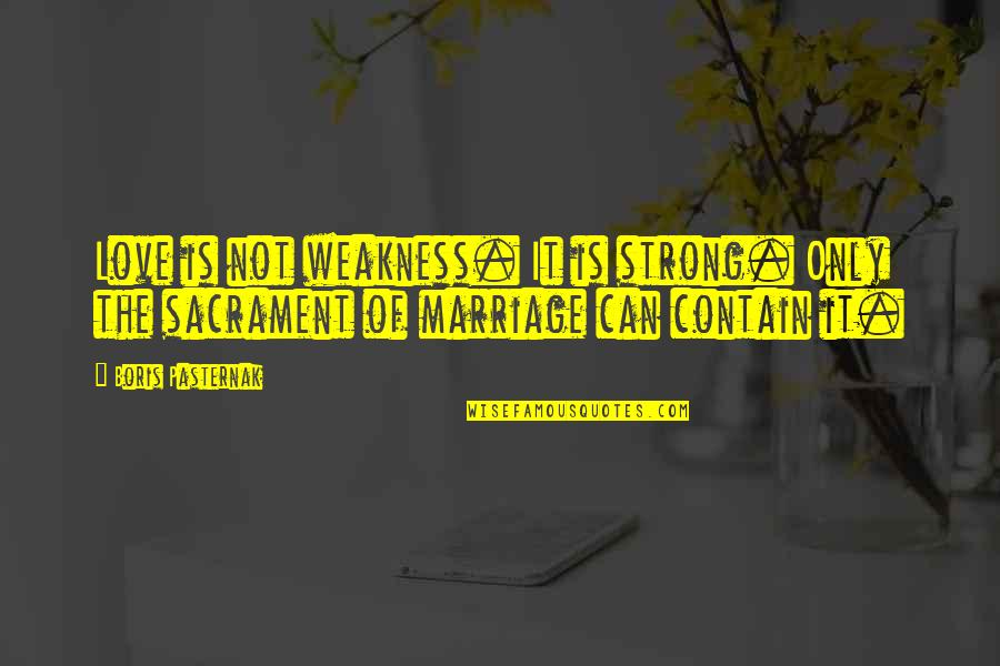 Love My Weakness Quotes By Boris Pasternak: Love is not weakness. It is strong. Only