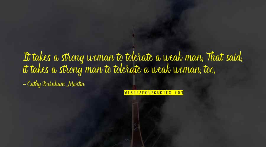 Love My Weakness Quotes By Cathy Burnham Martin: It takes a strong woman to tolerate a