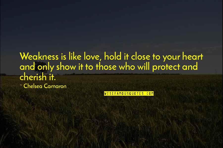 Love My Weakness Quotes By Chelsea Camaron: Weakness is like love, hold it close to