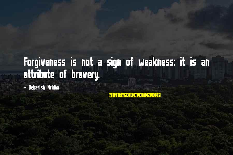 Love My Weakness Quotes By Debasish Mridha: Forgiveness is not a sign of weakness; it