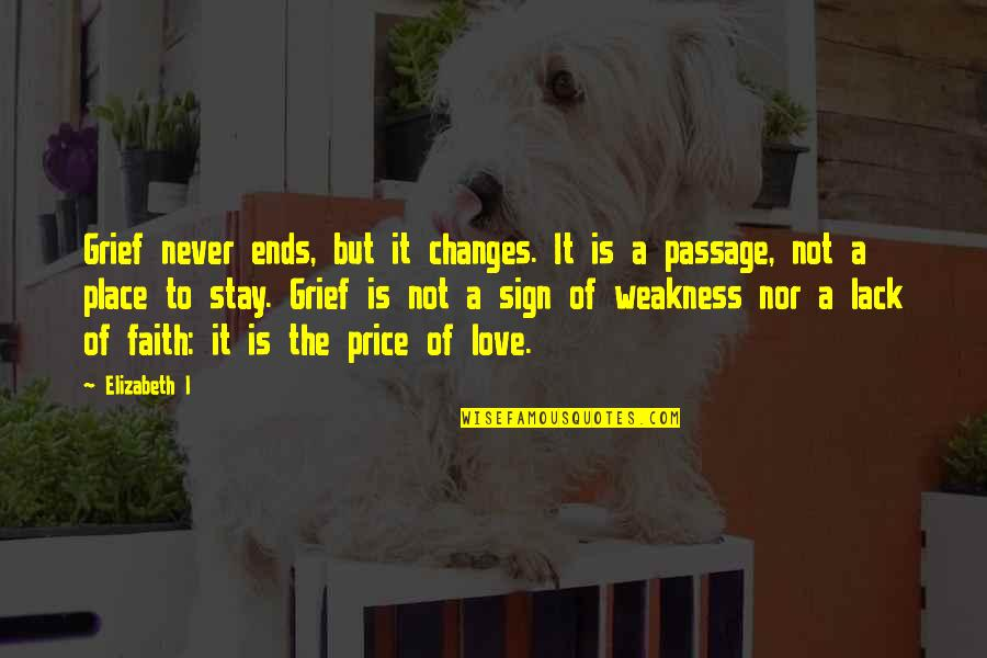 Love My Weakness Quotes By Elizabeth I: Grief never ends, but it changes. It is