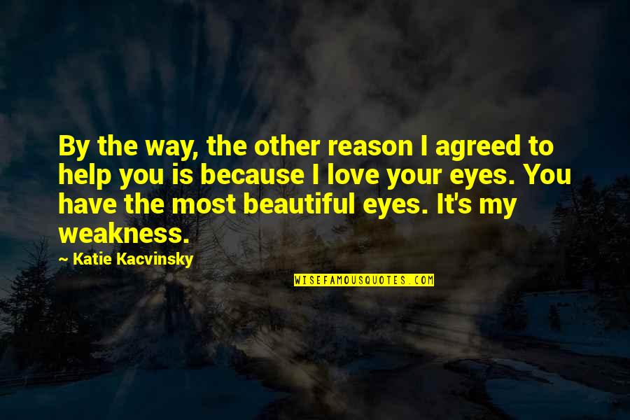 Love My Weakness Quotes By Katie Kacvinsky: By the way, the other reason I agreed