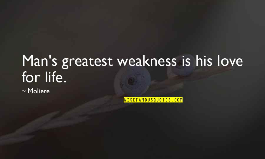 Love My Weakness Quotes By Moliere: Man's greatest weakness is his love for life.