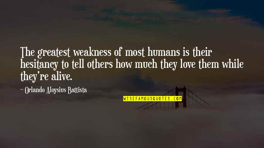 Love My Weakness Quotes By Orlando Aloysius Battista: The greatest weakness of most humans is their