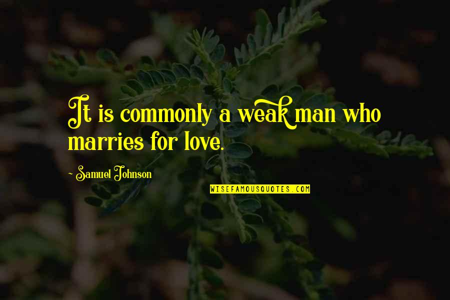 Love My Weakness Quotes By Samuel Johnson: It is commonly a weak man who marries