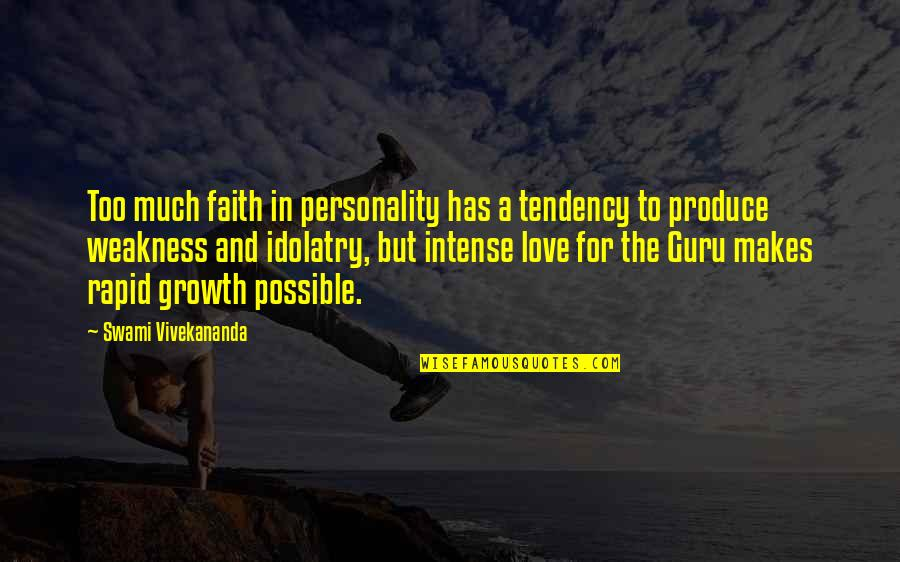 Love My Weakness Quotes By Swami Vivekananda: Too much faith in personality has a tendency
