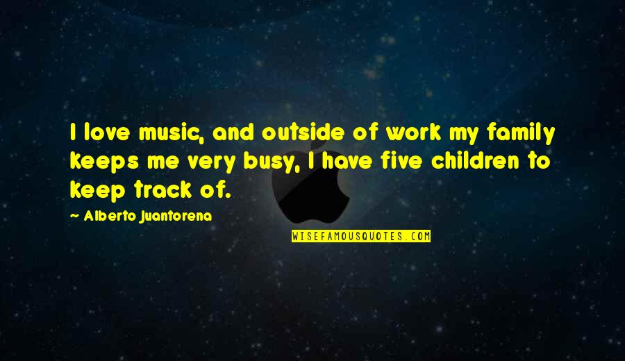 Love My Work Family Quotes By Alberto Juantorena: I love music, and outside of work my