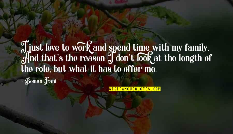 Love My Work Family Quotes By Boman Irani: I just love to work and spend time