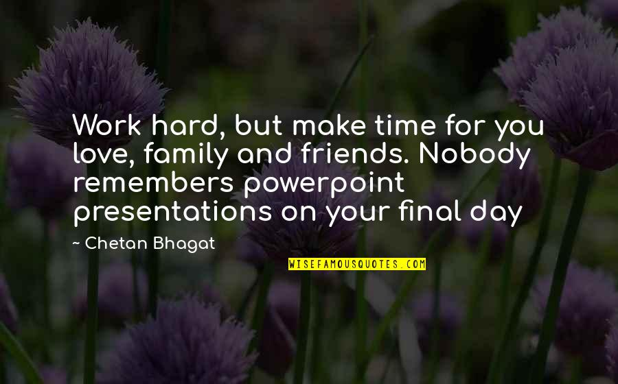 Love My Work Family Quotes By Chetan Bhagat: Work hard, but make time for you love,