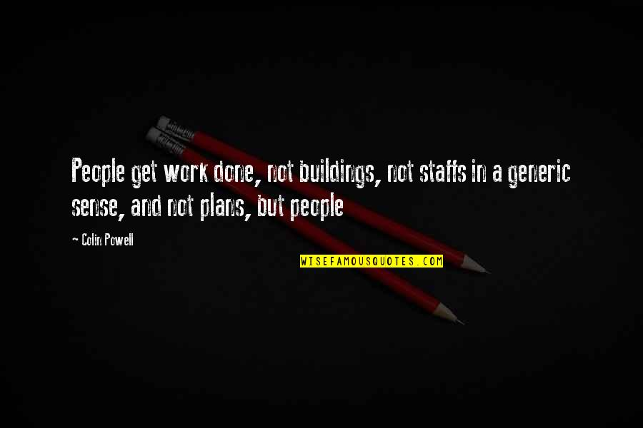 Love My Work Family Quotes By Colin Powell: People get work done, not buildings, not staffs