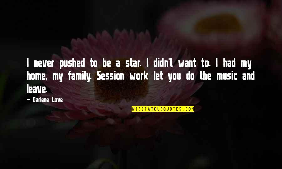Love My Work Family Quotes By Darlene Love: I never pushed to be a star. I