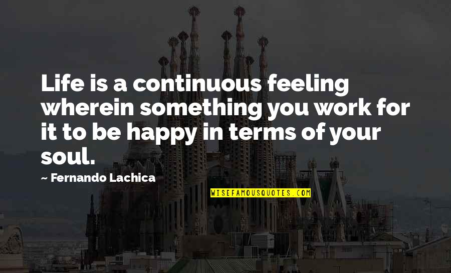 Love My Work Family Quotes By Fernando Lachica: Life is a continuous feeling wherein something you