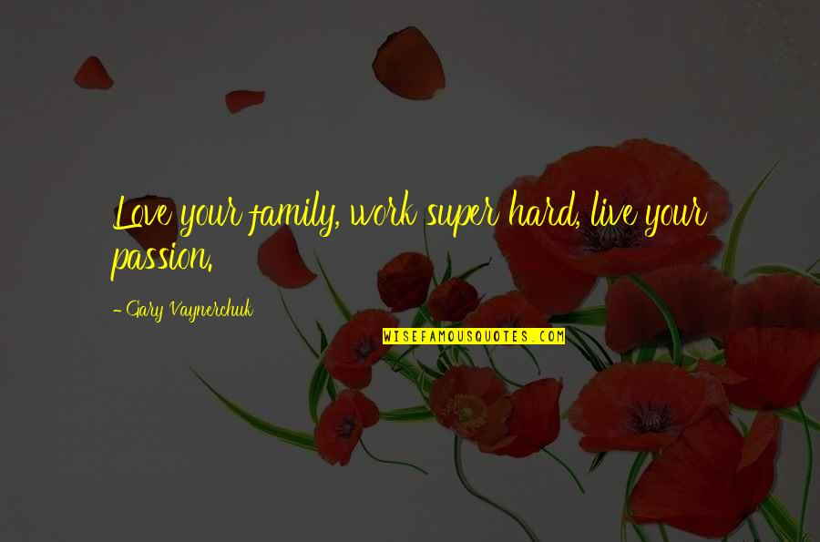 Love My Work Family Quotes By Gary Vaynerchuk: Love your family, work super hard, live your