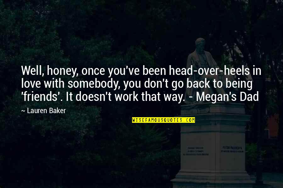 Love My Work Family Quotes By Lauren Baker: Well, honey, once you've been head-over-heels in love