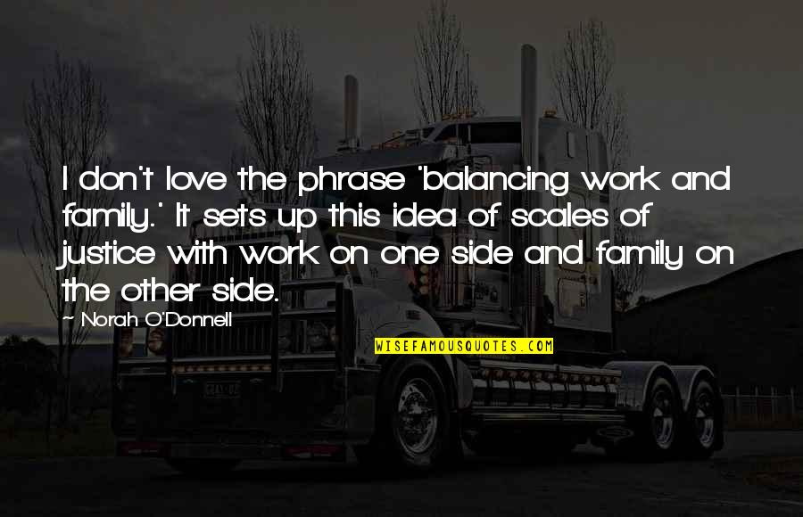 Love My Work Family Quotes By Norah O'Donnell: I don't love the phrase 'balancing work and
