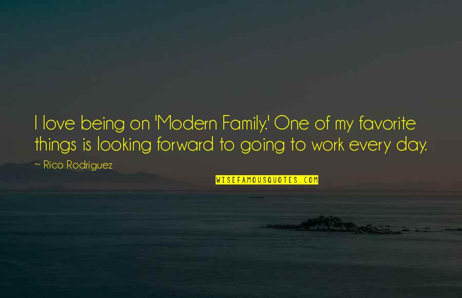 Love My Work Family Quotes By Rico Rodriguez: I love being on 'Modern Family.' One of