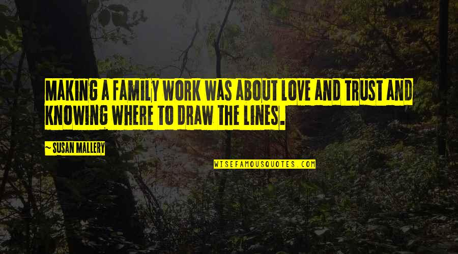 Love My Work Family Quotes By Susan Mallery: Making a family work was about love and