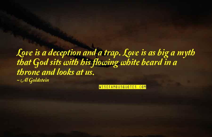 Love Myth Quotes By Al Goldstein: Love is a deception and a trap. Love