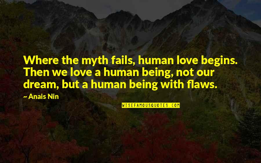 Love Myth Quotes By Anais Nin: Where the myth fails, human love begins. Then