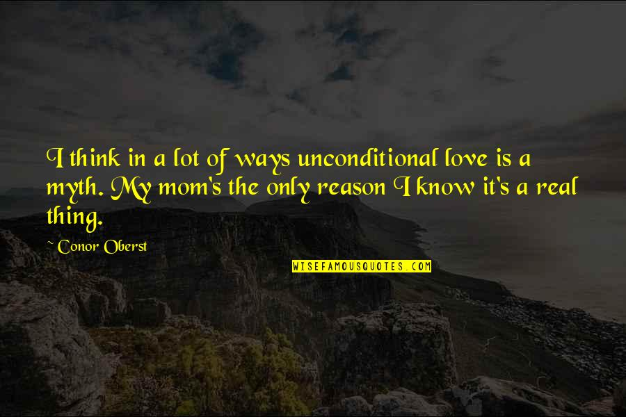 Love Myth Quotes By Conor Oberst: I think in a lot of ways unconditional