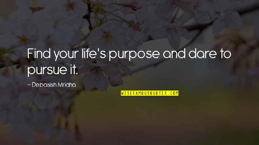 Love Myth Quotes By Debasish Mridha: Find your life's purpose and dare to pursue