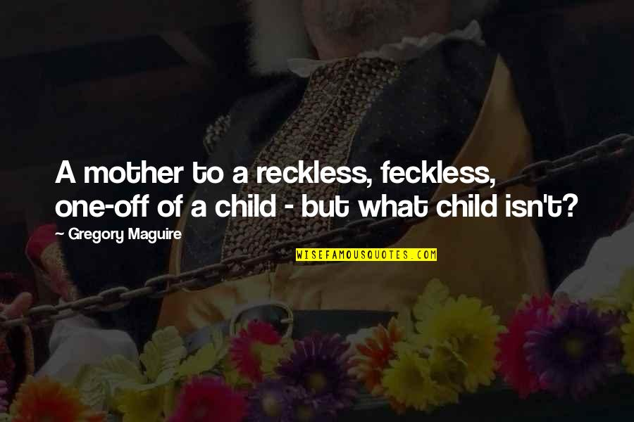 Love Myth Quotes By Gregory Maguire: A mother to a reckless, feckless, one-off of