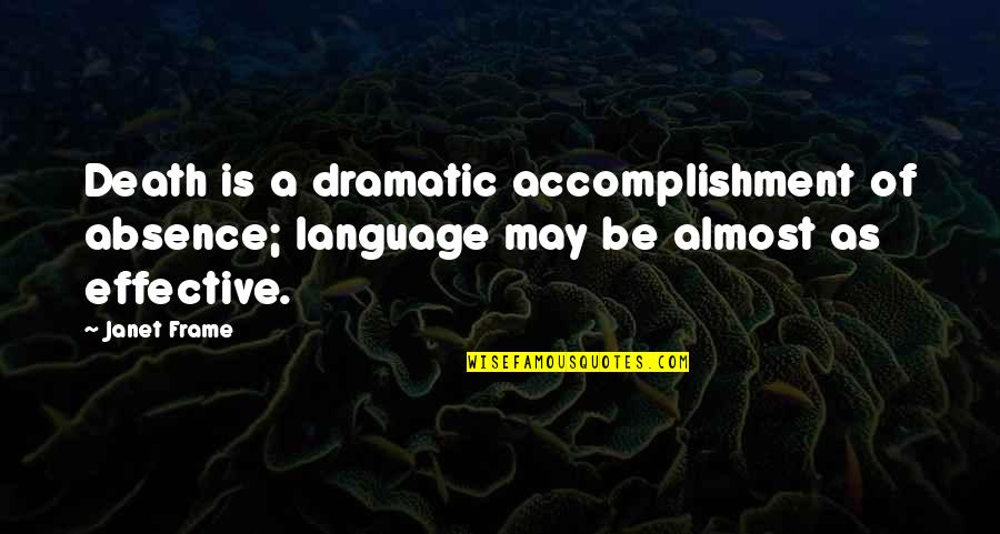 Love Myth Quotes By Janet Frame: Death is a dramatic accomplishment of absence; language