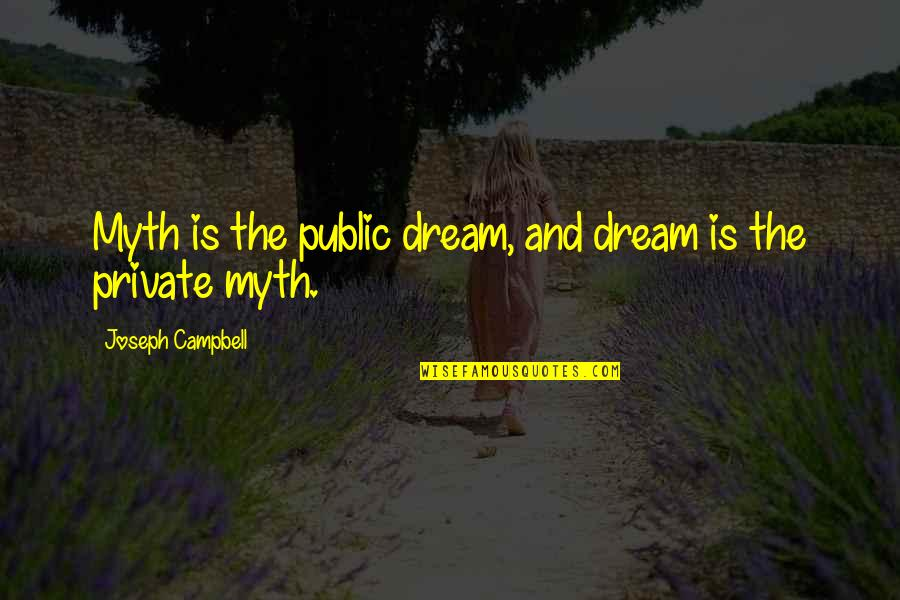 Love Myth Quotes By Joseph Campbell: Myth is the public dream, and dream is