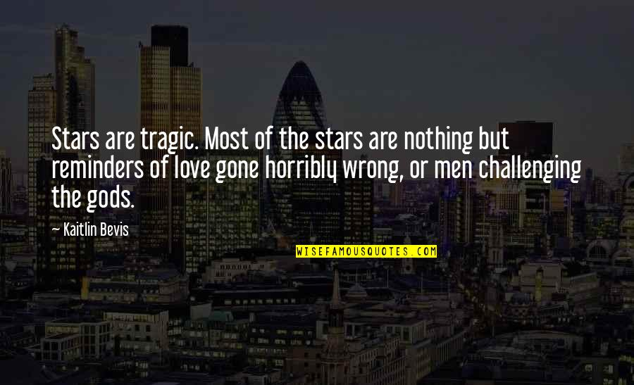 Love Myth Quotes By Kaitlin Bevis: Stars are tragic. Most of the stars are