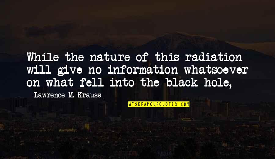 Love Myth Quotes By Lawrence M. Krauss: While the nature of this radiation will give