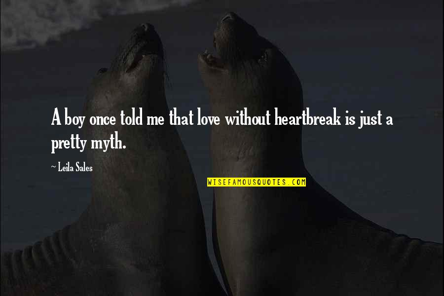 Love Myth Quotes By Leila Sales: A boy once told me that love without