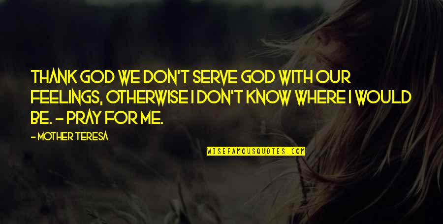 Love Myth Quotes By Mother Teresa: Thank God we don't serve God with our