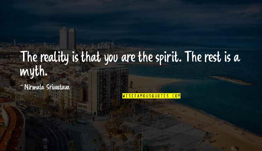 Love Myth Quotes By Nirmala Srivastava: The reality is that you are the spirit.