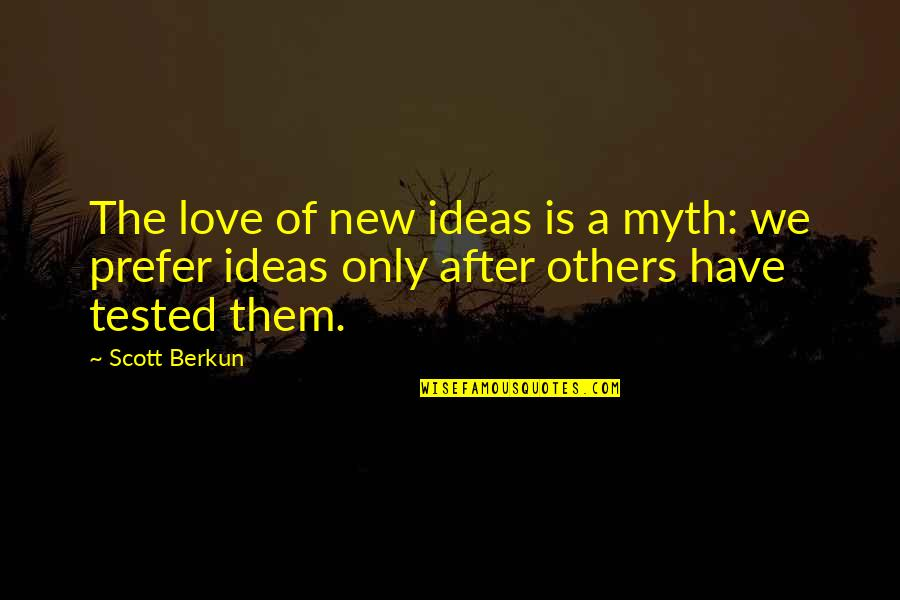 Love Myth Quotes By Scott Berkun: The love of new ideas is a myth: