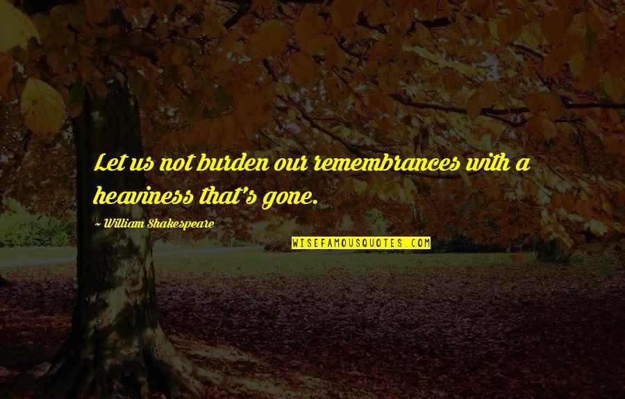 Love Myth Quotes By William Shakespeare: Let us not burden our remembrances with a