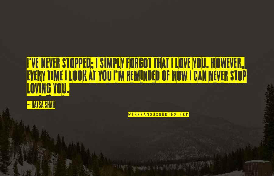Love Never Forgotten Quotes By Hafsa Shah: I've never stopped; I simply forgot that I