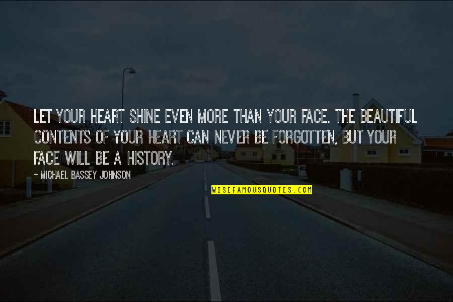 Love Never Forgotten Quotes By Michael Bassey Johnson: Let your heart shine even more than your
