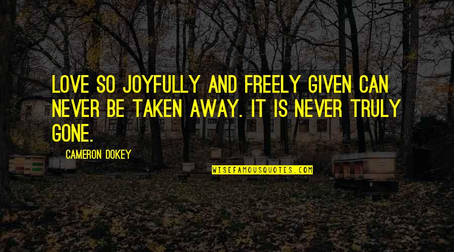 Love Never Gone Quotes By Cameron Dokey: Love so joyfully and freely given can never