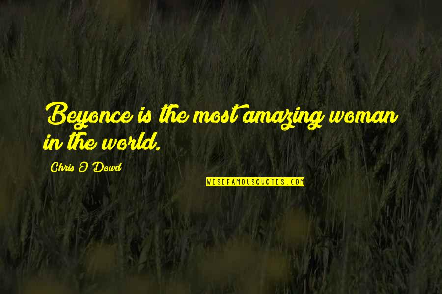 Love Never Gone Quotes By Chris O'Dowd: Beyonce is the most amazing woman in the