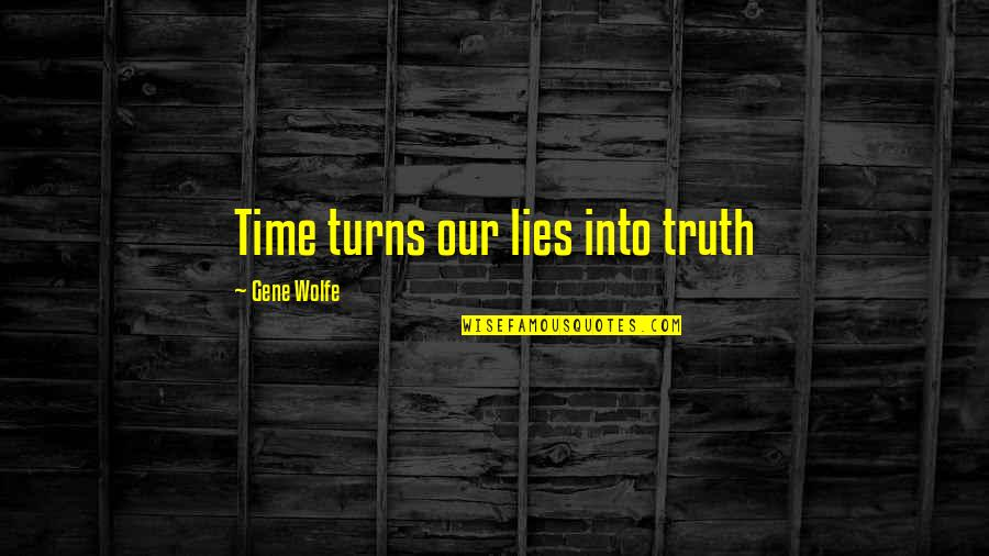 Love Never Gone Quotes By Gene Wolfe: Time turns our lies into truth