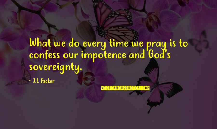 Love Never Gone Quotes By J.I. Packer: What we do every time we pray is
