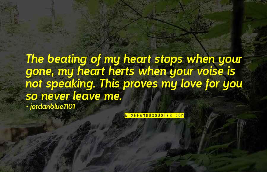 Love Never Gone Quotes By Jordanblue1101: The beating of my heart stops when your