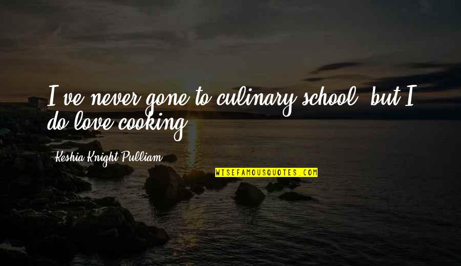 Love Never Gone Quotes By Keshia Knight Pulliam: I've never gone to culinary school, but I
