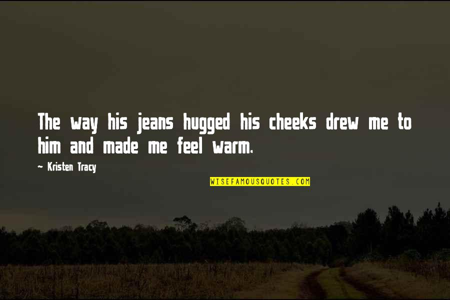 Love Never Gone Quotes By Kristen Tracy: The way his jeans hugged his cheeks drew