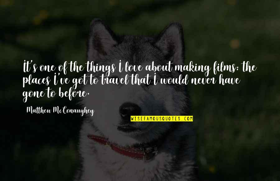 Love Never Gone Quotes By Matthew McConaughey: It's one of the things I love about