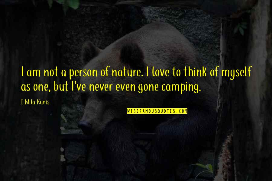 Love Never Gone Quotes By Mila Kunis: I am not a person of nature. I