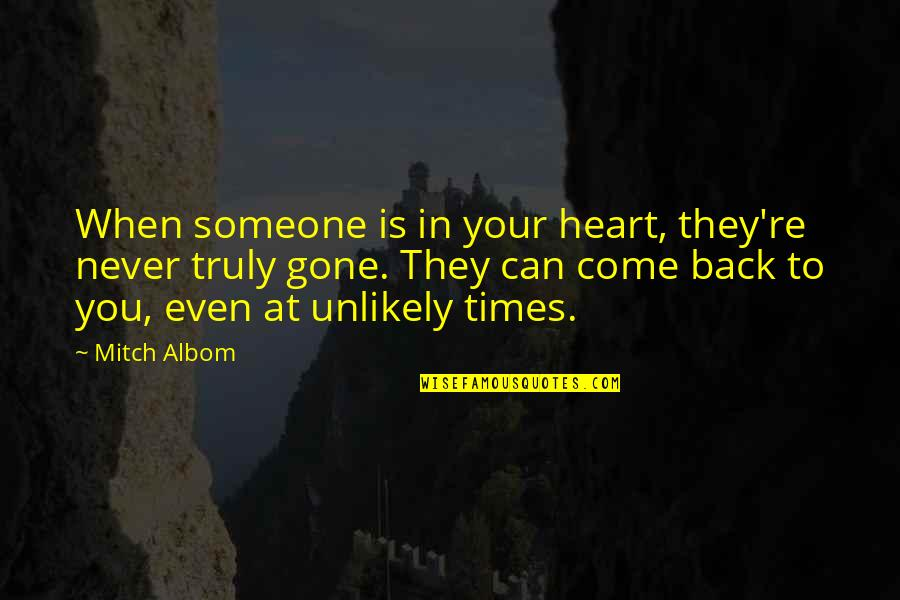 Love Never Gone Quotes By Mitch Albom: When someone is in your heart, they're never