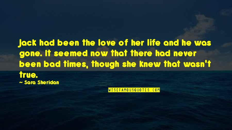 Love Never Gone Quotes By Sara Sheridan: Jack had been the love of her life