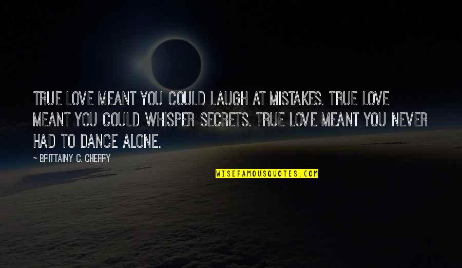 Love Never Meant To Be Quotes By Brittainy C. Cherry: True love meant you could laugh at mistakes.